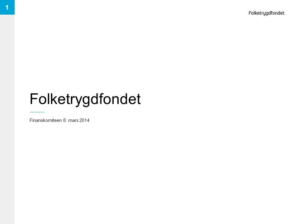 Folketrygdfondet Finanskomiteen 6. mars 2014 1