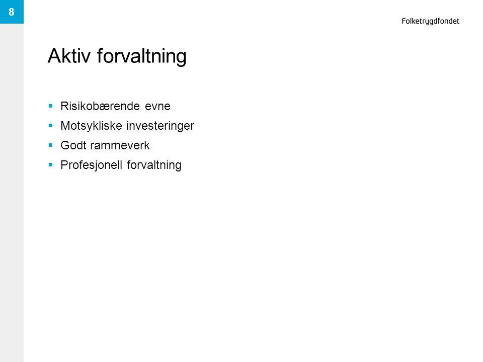 Aktiv forvaltning  Risikobærende evne  Motsykliske investeringer  Godt rammeverk  Profesjonell forvaltning 8