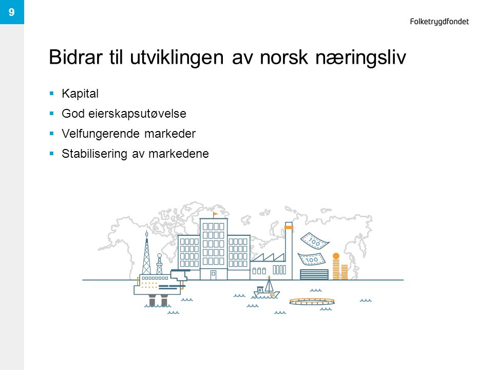Bidrar til utviklingen av norsk næringsliv  Kapital  God eierskapsutøvelse  Velfungerende markeder  Stabilisering av markedene 9