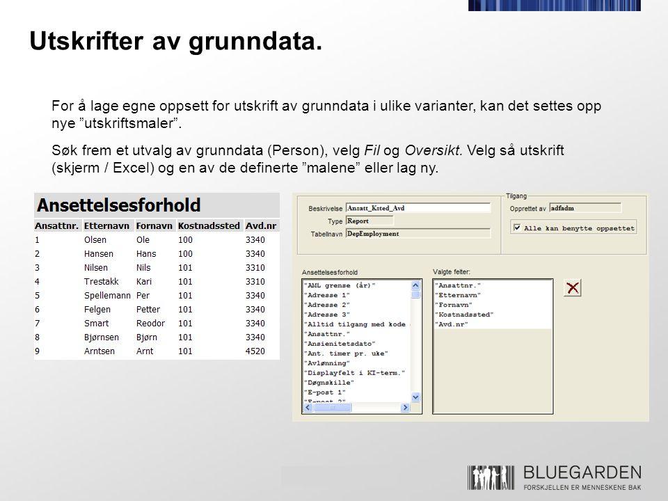 """Utskrifter av grunndata. For å lage egne oppsett for utskrift av grunndata i ulike varianter, kan det settes opp nye """"utskriftsmaler"""". Søk frem et utv"""