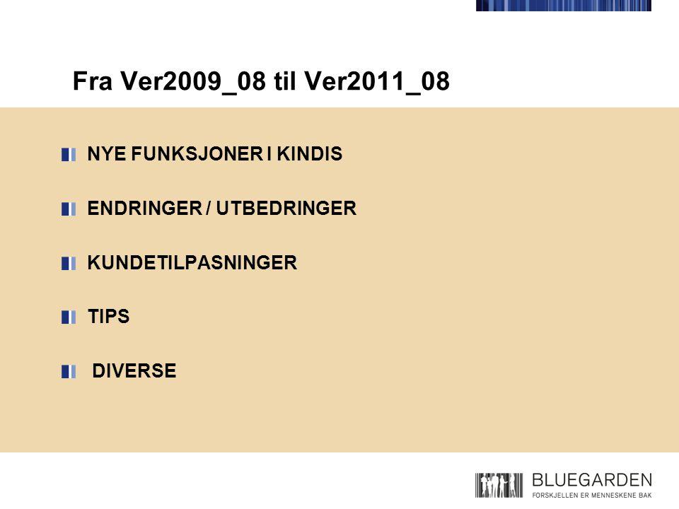 Fra Ver2009_08 til Ver2011_08 NYE FUNKSJONER I KINDIS ENDRINGER / UTBEDRINGER KUNDETILPASNINGER TIPS DIVERSE