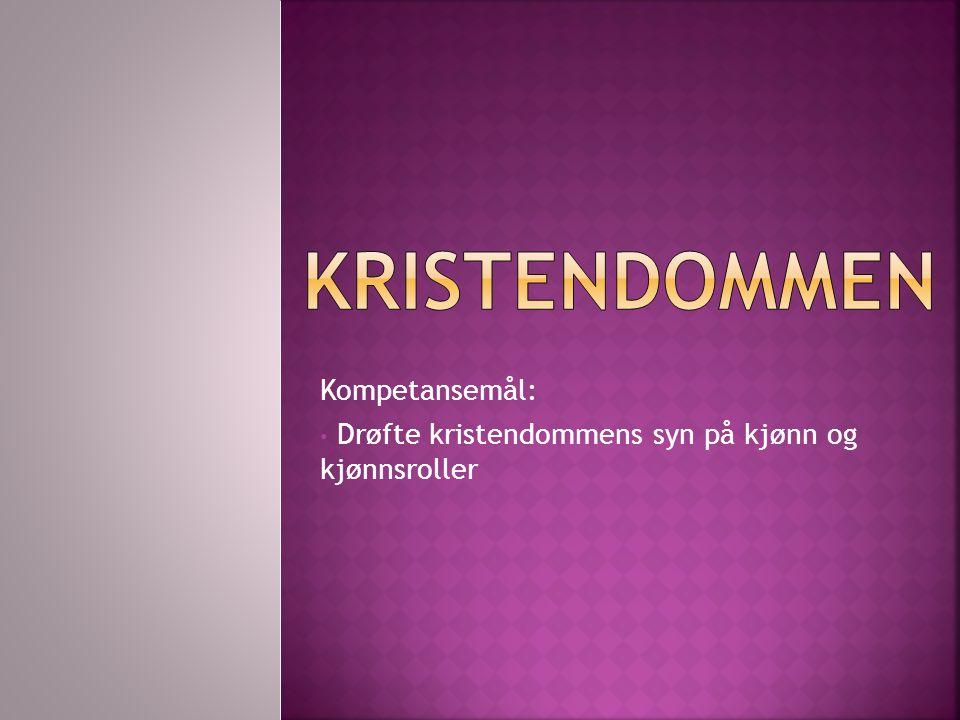 Kompetansemål: • Drøfte kristendommens syn på kjønn og kjønnsroller