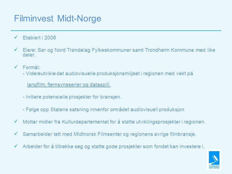 Filminvest Midt-Norge  Etablert i 2006  Eiere: Sør og Nord Trøndelag Fylkeskommuner samt Trondheim Kommune med like deler.