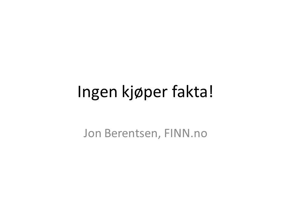 Ingen kjøper fakta! Jon Berentsen, FINN.no
