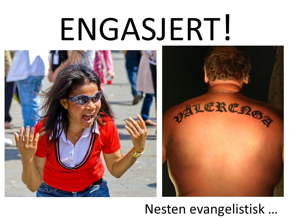 ENGASJERT ! Nesten evangelistisk …