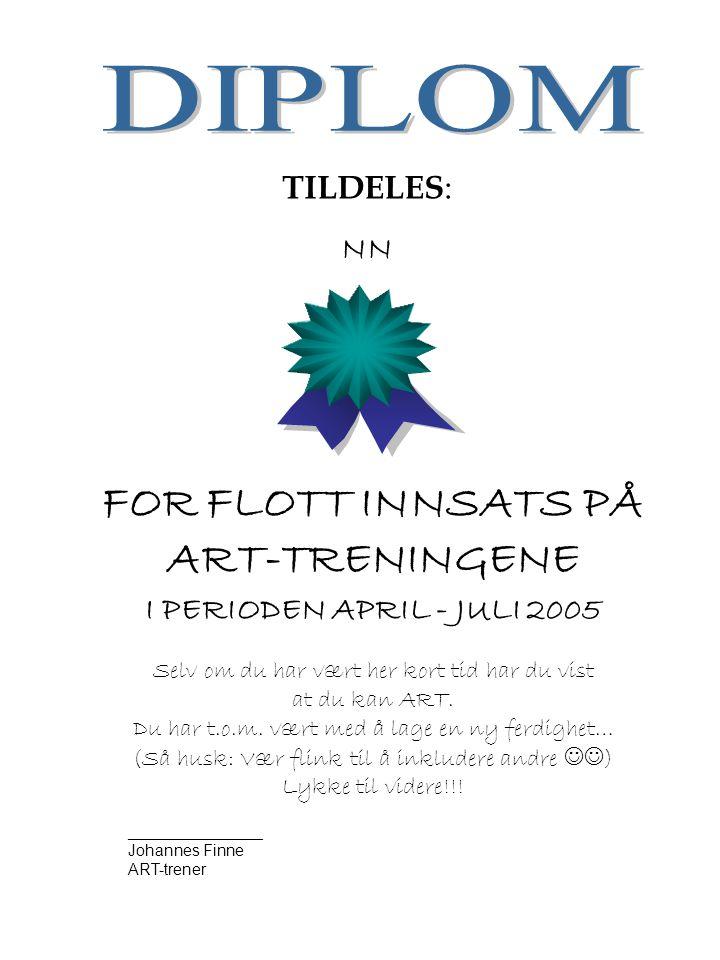 TILDELES : NN FOR FLOTT INNSATS PÅ ART-TRENINGENE I PERIODEN APRIL - JULI 2005 Selv om du har vært her kort tid har du vist at du kan ART.
