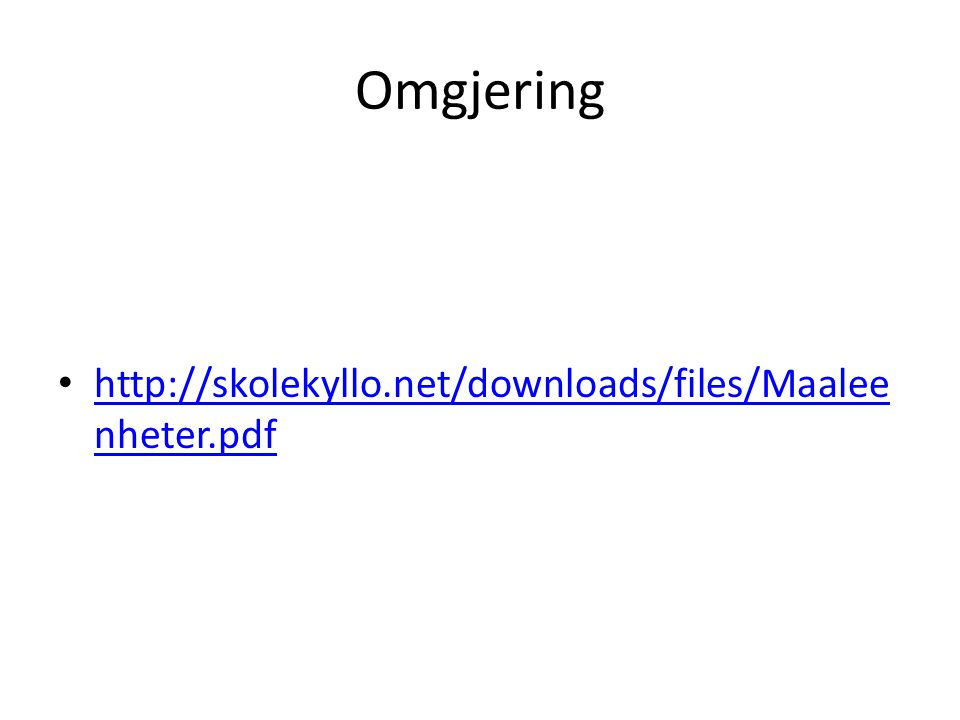 Omgjering • http://skolekyllo.net/downloads/files/Maalee nheter.pdf http://skolekyllo.net/downloads/files/Maalee nheter.pdf