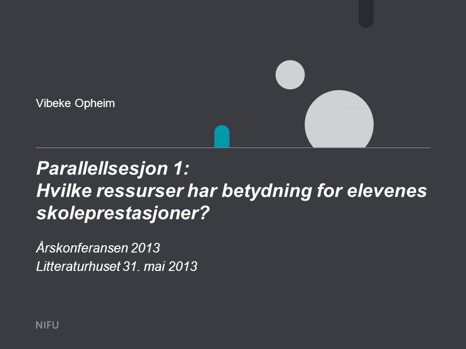 Læringsmiljøet viktig for elevenes prestasjoner Årskonferansen 31. mai 2013. Parallellsesjon 1