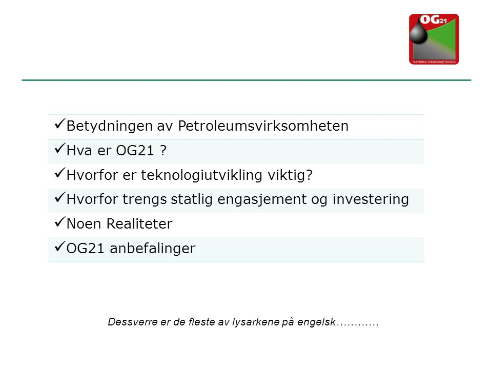  Betydningen av Petroleumsvirksomheten  Hva er OG21 ?  Hvorfor er teknologiutvikling viktig?  Hvorfor trengs statlig engasjement og investering 
