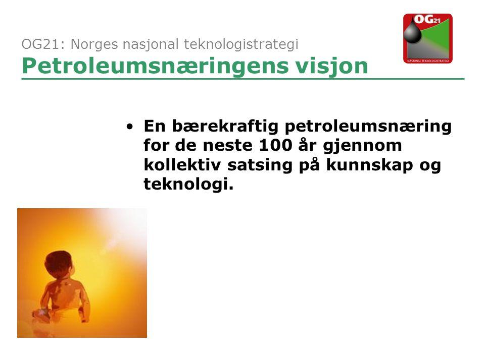 •En bærekraftig petroleumsnæring for de neste 100 år gjennom kollektiv satsing på kunnskap og teknologi. OG21: Norges nasjonal teknologistrategi Petro