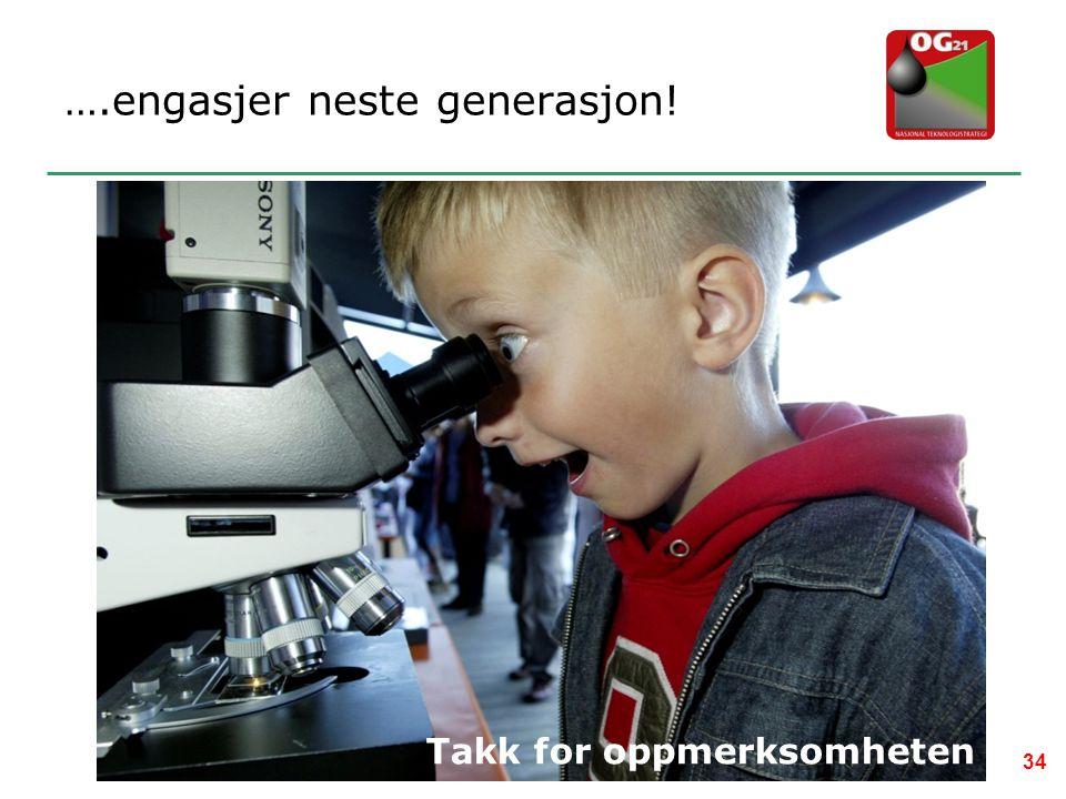 34 ….engasjer neste generasjon! Takk for oppmerksomheten