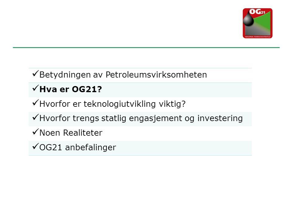  Betydningen av Petroleumsvirksomheten  Hva er OG21?  Hvorfor er teknologiutvikling viktig?  Hvorfor trengs statlig engasjement og investering  N