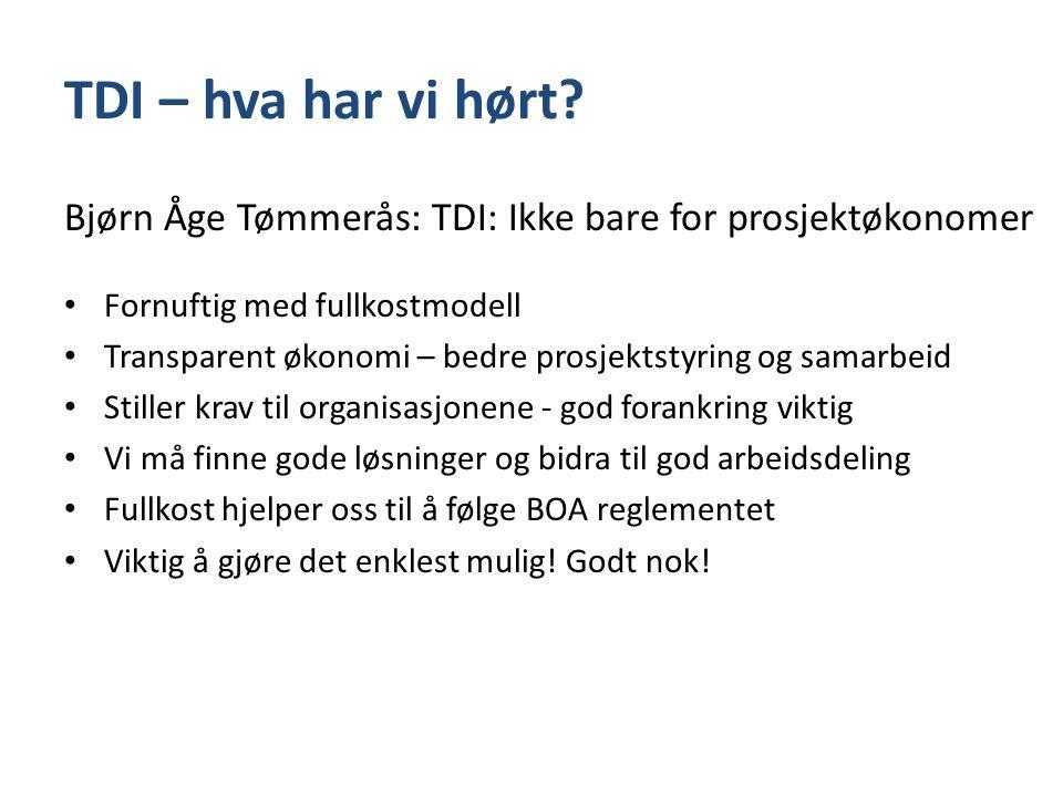 TDI – hva har vi hørt? Bjørn Åge Tømmerås: TDI: Ikke bare for prosjektøkonomer • Fornuftig med fullkostmodell • Transparent økonomi – bedre prosjektst