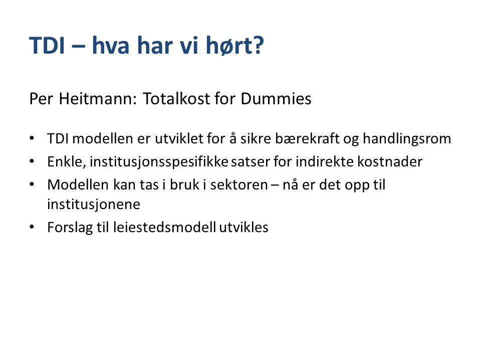 TDI – hva har vi hørt? Per Heitmann: Totalkost for Dummies • TDI modellen er utviklet for å sikre bærekraft og handlingsrom • Enkle, institusjonsspesi