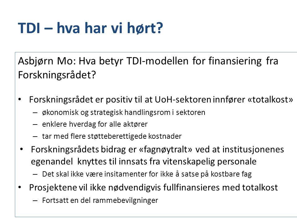 TDI – hva har vi hørt? Asbjørn Mo: Hva betyr TDI-modellen for finansiering fra Forskningsrådet? • Forskningsrådet er positiv til at UoH-sektoren innfø