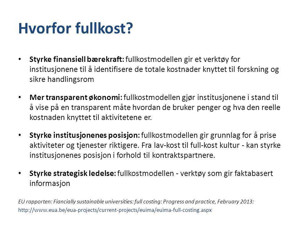 Hvorfor fullkost? • Styrke finansiell bærekraft: fullkostmodellen gir et verktøy for institusjonene til å identifisere de totale kostnader knyttet til