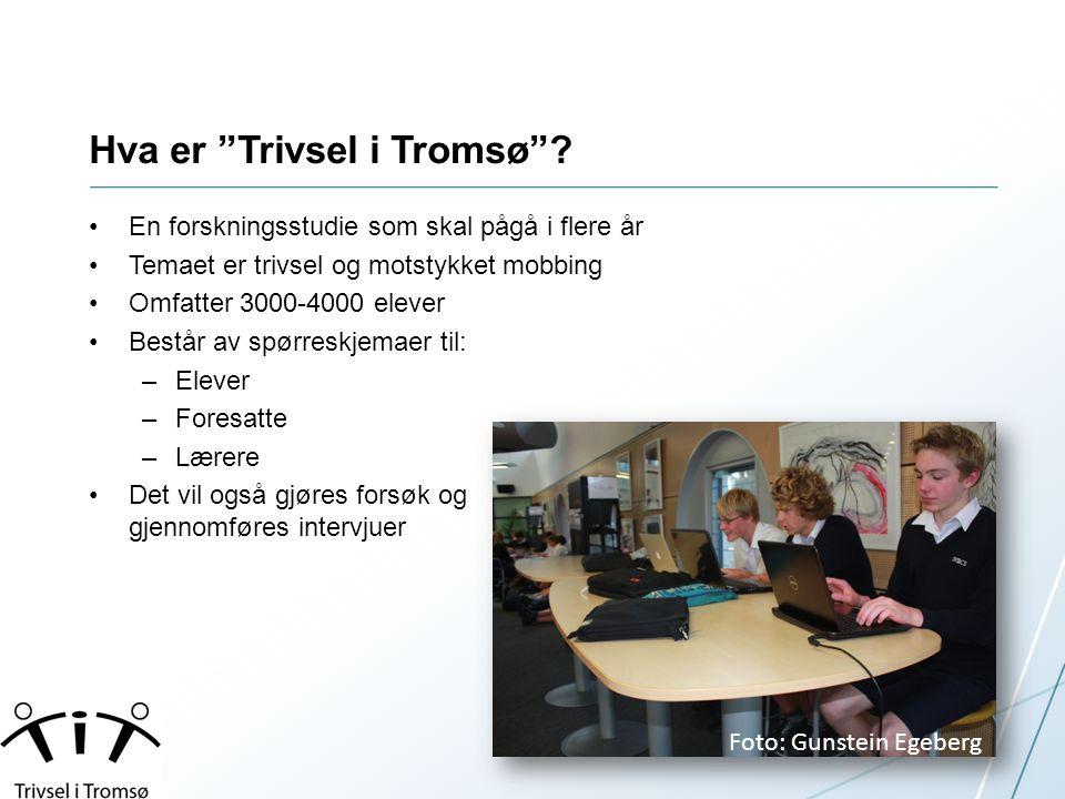 """Hva er """"Trivsel i Tromsø""""? •En forskningsstudie som skal pågå i flere år •Temaet er trivsel og motstykket mobbing •Omfatter 3000-4000 elever •Består a"""