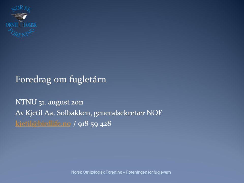 Foredrag om fugletårn NTNU 31. august 2011 Av Kjetil Aa. Solbakken, generalsekretær NOF kjetil@birdlife.nokjetil@birdlife.no / 918 59 428 Norsk Ornito
