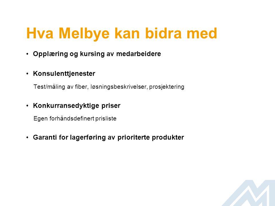 Hva Melbye kan bidra med •Opplæring og kursing av medarbeidere •Konsulenttjenester Test/måling av fiber, løsningsbeskrivelser, prosjektering •Konkurra