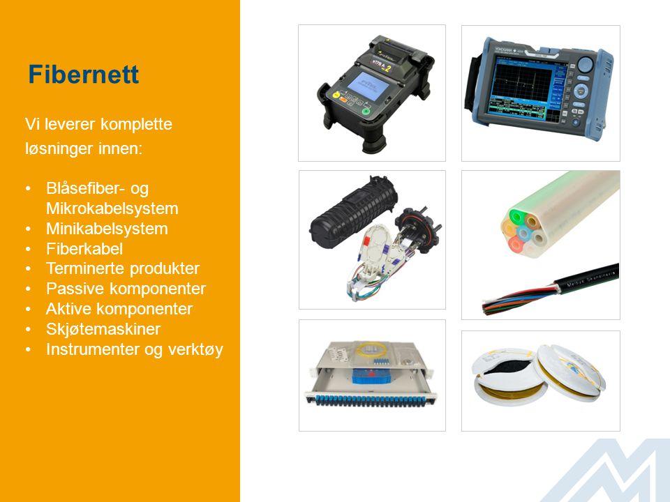 Vi leverer komplette løsninger innen: •Blåsefiber- og Mikrokabelsystem •Minikabelsystem •Fiberkabel •Terminerte produkter •Passive komponenter •Aktive