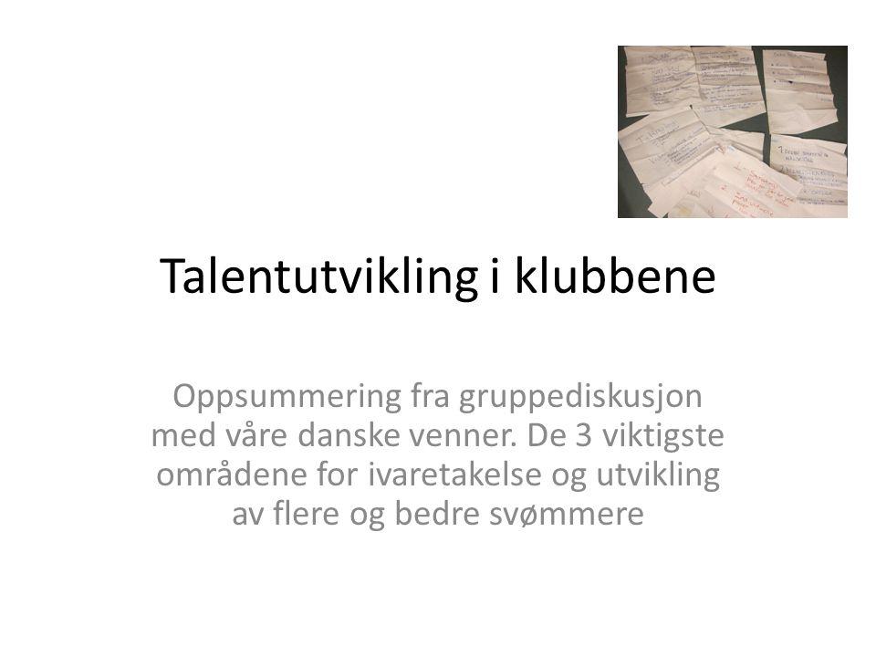 Talentutvikling i klubbene Oppsummering fra gruppediskusjon med våre danske venner.
