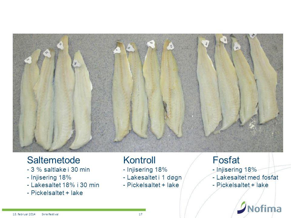 13. februar 2014Skreifestival17 Saltemetode - 3 % saltlake i 30 min - Injisering 18% - Lakesaltet 18% i 30 min - Pickelsaltet + lake Kontroll - Injise