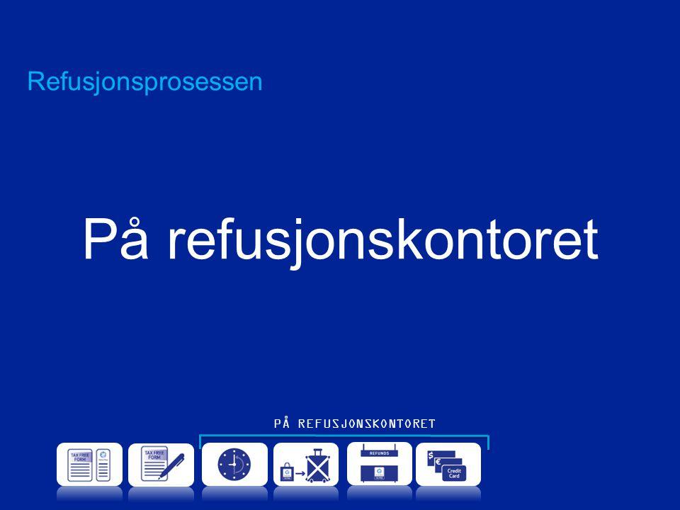 Refusjonsprosessen På refusjonskontoret PÅ REFUSJONSKONTORET