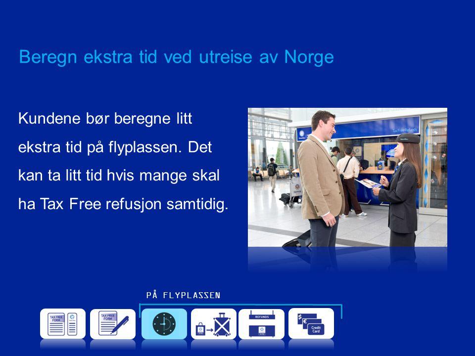 Beregn ekstra tid ved utreise av Norge Kundene bør beregne litt ekstra tid på flyplassen. Det kan ta litt tid hvis mange skal ha Tax Free refusjon sam