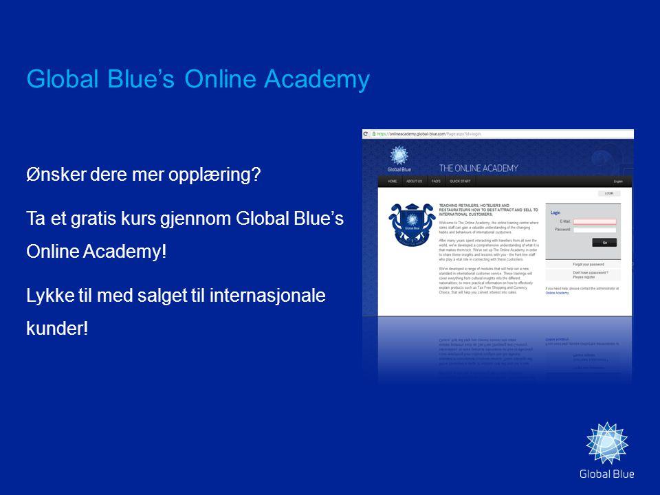 Global Blue's Online Academy Ønsker dere mer opplæring? Ta et gratis kurs gjennom Global Blue's Online Academy! Lykke til med salget til internasjonal