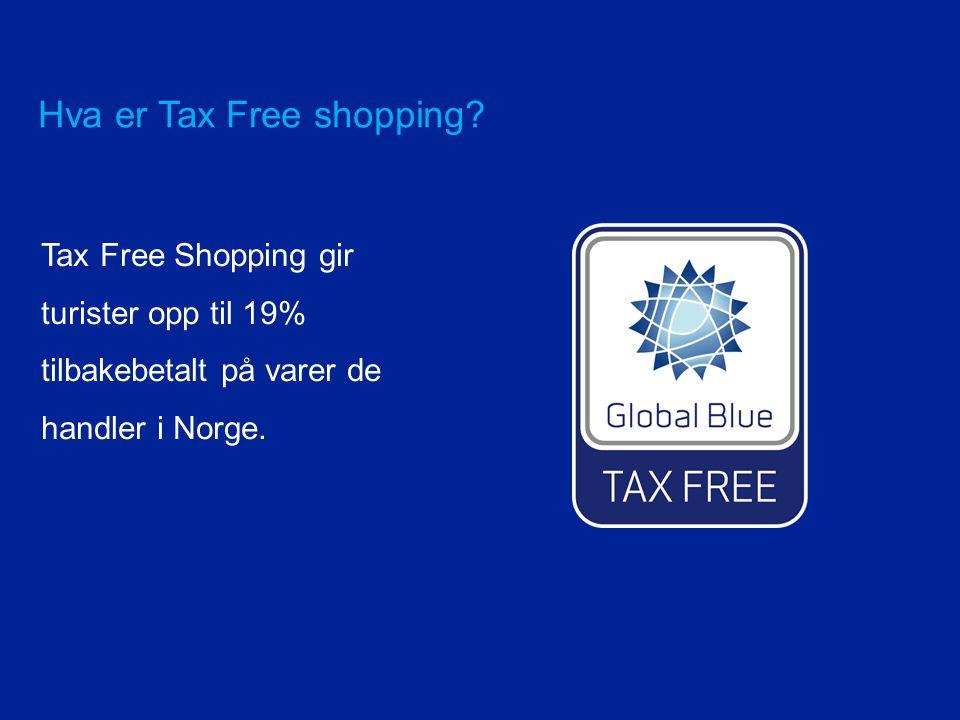 Hva er Tax Free shopping? Tax Free Shopping gir turister opp til 19% tilbakebetalt på varer de handler i Norge.