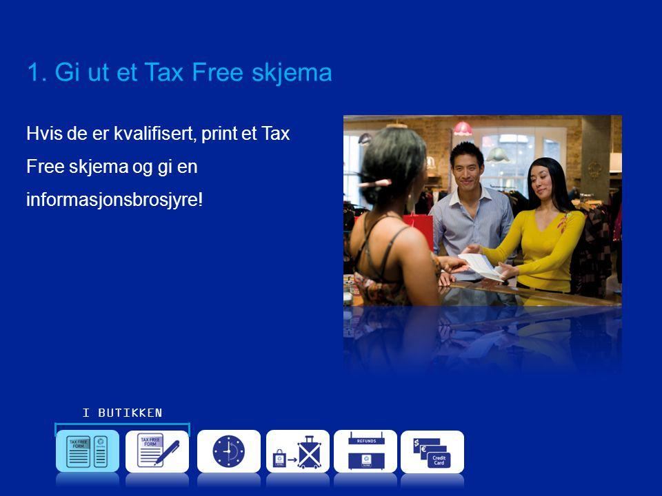 1. Gi ut et Tax Free skjema Hvis de er kvalifisert, print et Tax Free skjema og gi en informasjonsbrosjyre! I BUTIKKEN