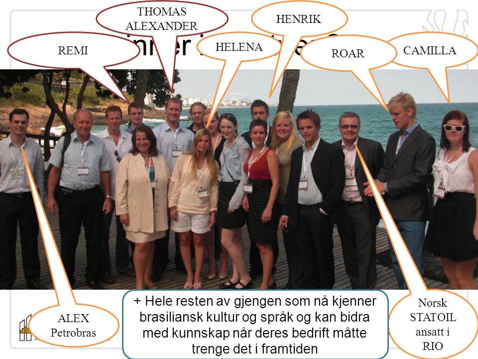 Hva vinner industrien? HELENA CAMILLA ROAR HENRIK 2008 klassen på SubseaRio konferansen høsten 2009 ALEX Petrobras Norsk STATOIL ansatt i RIO THOMAS A