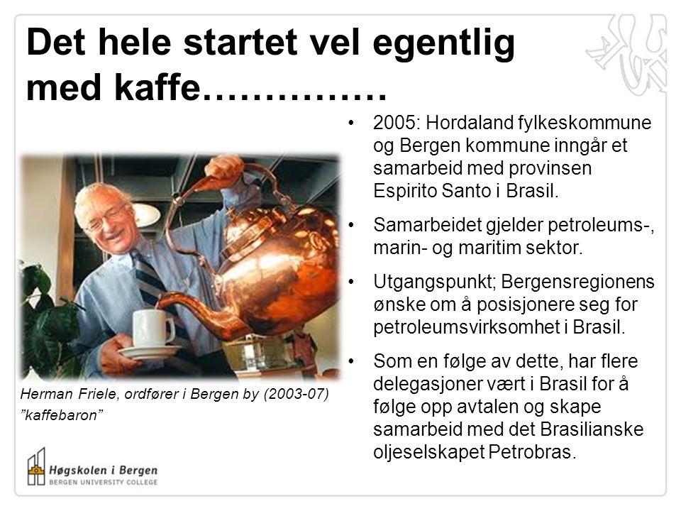 "Det hele startet vel egentlig med kaffe…………… Herman Friele, ordfører i Bergen by (2003-07) ""kaffebaron"" •2005: Hordaland fylkeskommune og Bergen kommu"