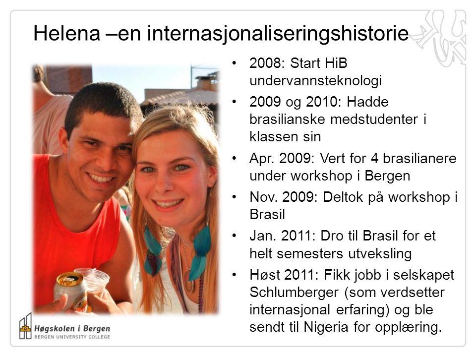 Helena –en internasjonaliseringshistorie •2008: Start HiB undervannsteknologi •2009 og 2010: Hadde brasilianske medstudenter i klassen sin •Apr. 2009: