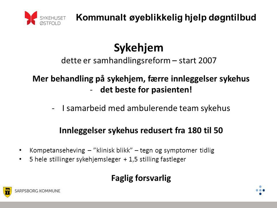 Kommunalt øyeblikkelig hjelp døgntilbud Mer behandling på sykehjem, færre innleggelser sykehus -det beste for pasienten! -I samarbeid med ambulerende