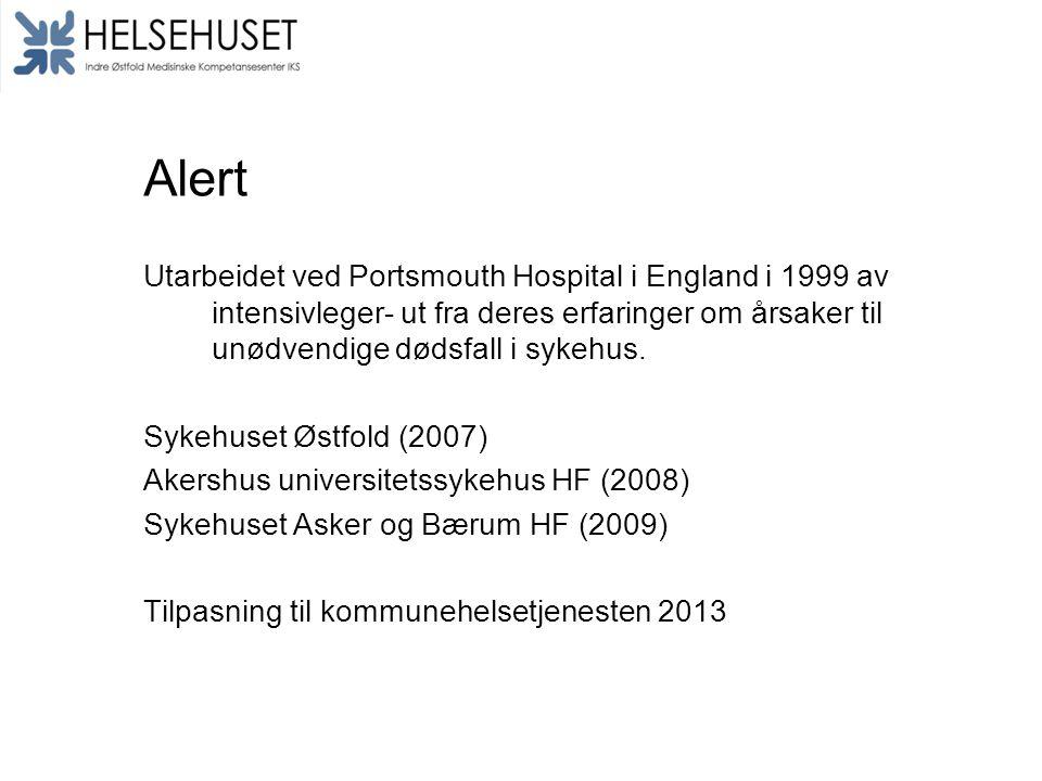 Alert Utarbeidet ved Portsmouth Hospital i England i 1999 av intensivleger- ut fra deres erfaringer om årsaker til unødvendige dødsfall i sykehus. Syk