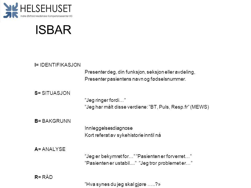 """ISBAR I= IDENTIFIKASJON Presenter deg, din funksjon, seksjon eller avdeling, Presenter pasientens navn og fødselsnummer. S= SITUASJON """"Jeg ringer ford"""