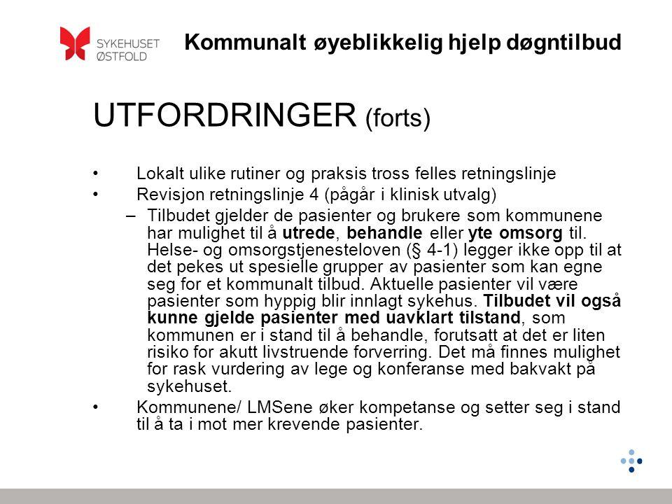 Kommunalt øyeblikkelig hjelp døgntilbud UTFORDRINGER (forts) •Lokalt ulike rutiner og praksis tross felles retningslinje •Revisjon retningslinje 4 (på