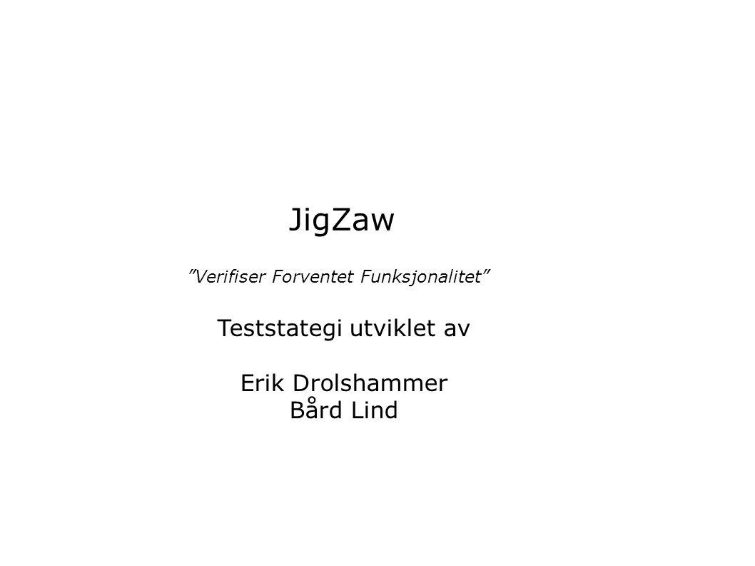 """JigZaw """"Verifiser Forventet Funksjonalitet"""" Teststategi utviklet av Erik Drolshammer Bård Lind"""