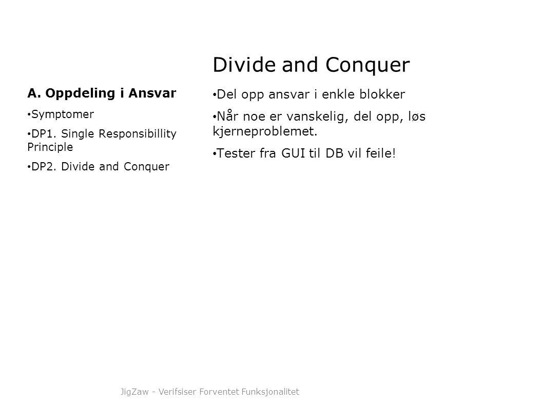 Divide and Conquer • Del opp ansvar i enkle blokker • Når noe er vanskelig, del opp, løs kjerneproblemet. • Tester fra GUI til DB vil feile! A. Oppdel