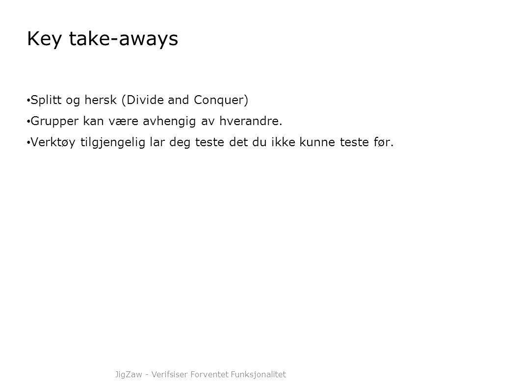 Key take-aways • Splitt og hersk (Divide and Conquer) • Grupper kan være avhengig av hverandre. • Verktøy tilgjengelig lar deg teste det du ikke kunne