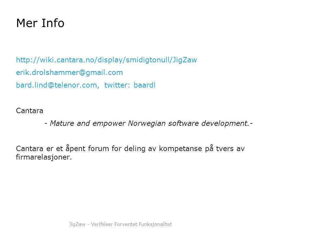 Mer Info http://wiki.cantara.no/display/smidigtonull/JigZaw erik.drolshammer@gmail.com bard.lind@telenor.com, twitter: baardl Cantara - Mature and emp
