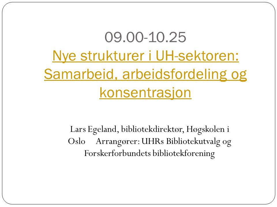 09.00-10.25 Nye strukturer i UH-sektoren: Samarbeid, arbeidsfordeling og konsentrasjon Nye strukturer i UH-sektoren: Samarbeid, arbeidsfordeling og ko