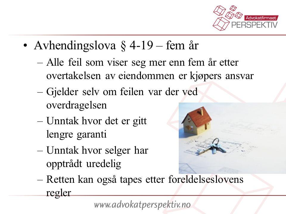 •Avhendingslova § 4-19 – fem år –Alle feil som viser seg mer enn fem år etter overtakelsen av eiendommen er kjøpers ansvar –Gjelder selv om feilen var