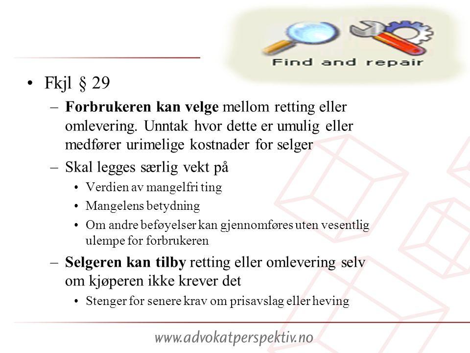 •Fkjl § 29 –Forbrukeren kan velge mellom retting eller omlevering. Unntak hvor dette er umulig eller medfører urimelige kostnader for selger –Skal leg