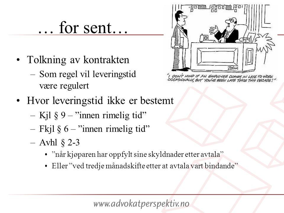 """… for sent… •Tolkning av kontrakten –Som regel vil leveringstid være regulert •Hvor leveringstid ikke er bestemt –Kjl § 9 – """"innen rimelig tid"""" –Fkjl"""