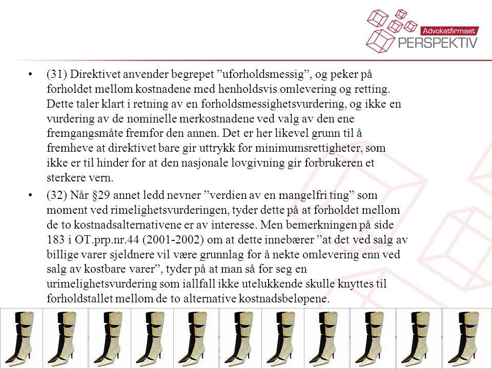 """•(31) Direktivet anvender begrepet """"uforholdsmessig"""", og peker på forholdet mellom kostnadene med henholdsvis omlevering og retting. Dette taler klart"""