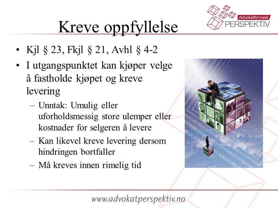 Kreve oppfyllelse •Kjl § 23, Fkjl § 21, Avhl § 4-2 •I utgangspunktet kan kjøper velge å fastholde kjøpet og kreve levering –Unntak: Umulig eller uforh