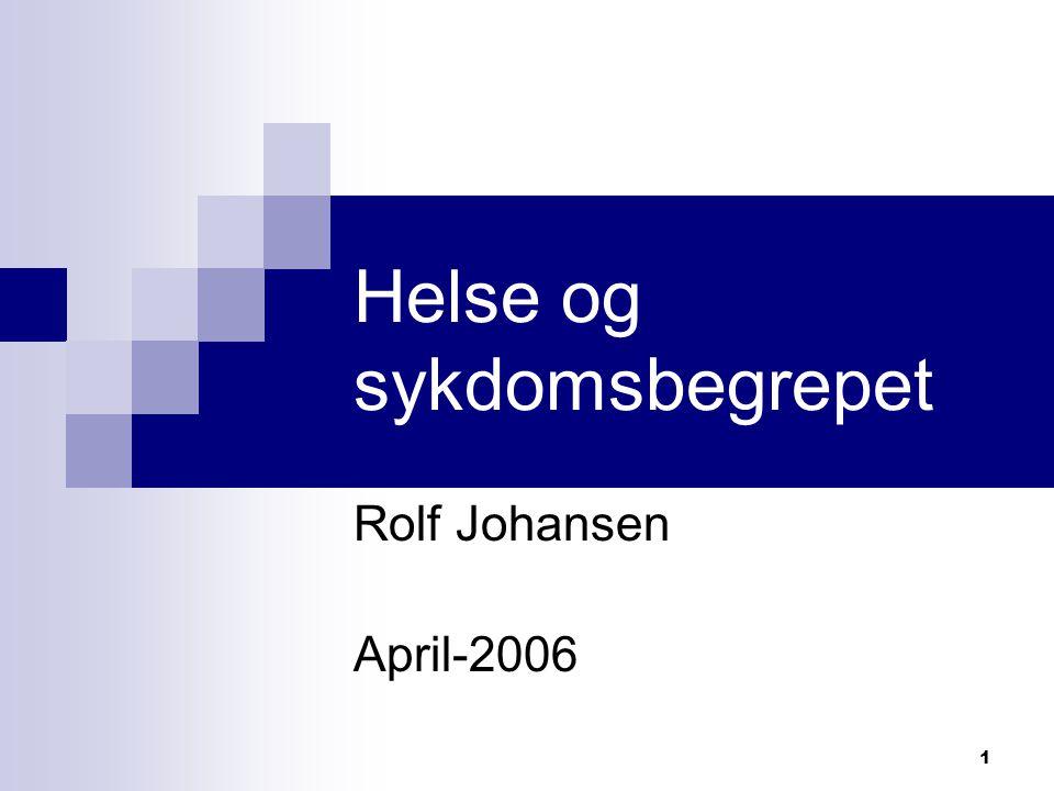 1 Helse og sykdomsbegrepet Rolf Johansen April-2006