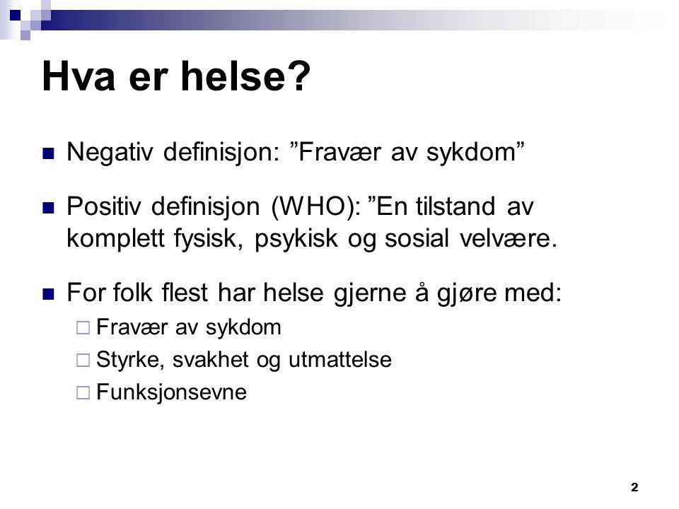 """2 Hva er helse?  Negativ definisjon: """"Fravær av sykdom""""  Positiv definisjon (WHO): """"En tilstand av komplett fysisk, psykisk og sosial velvære.  For"""